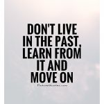 dont-live-in-the-past-learn-from-it-and-move-on-quote-1